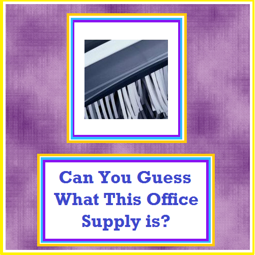 Guess the shredder Guess the Office Supply!