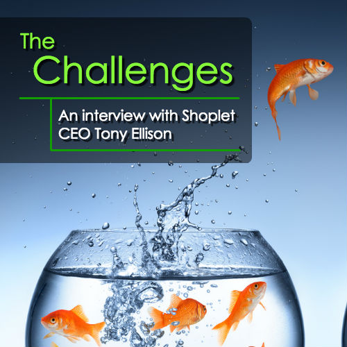 Meet Shoplet CEO Tony Ellison – The Challenges