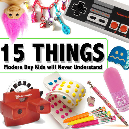 15 things modern day kids will never u understand