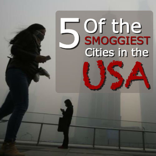 5 of the smoggiest cities in the USA