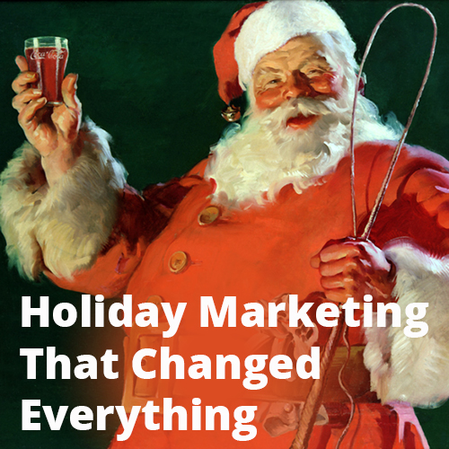 Holiday Marketing That Changed Everything