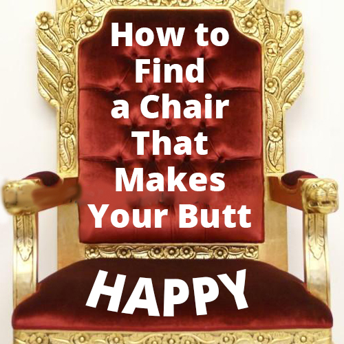 How to find a chair that makes your butt happy