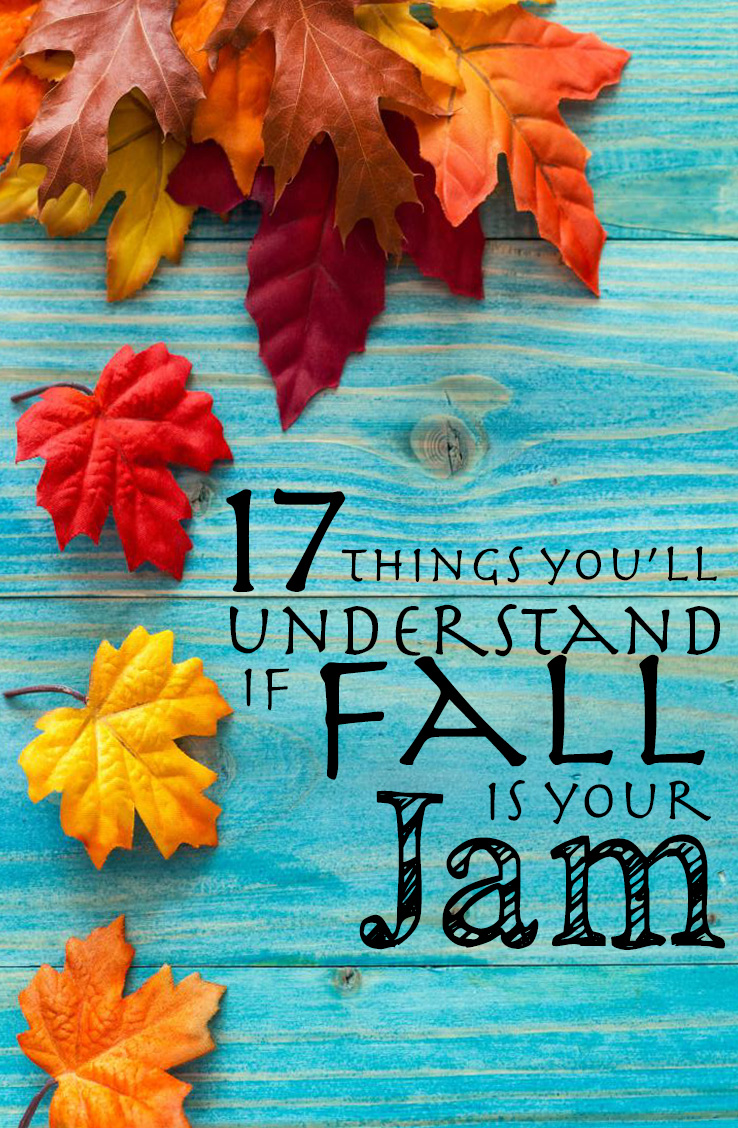 17 Things You'll Understand If Fall Is Your Jam.